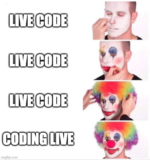 [clown face and live coding]